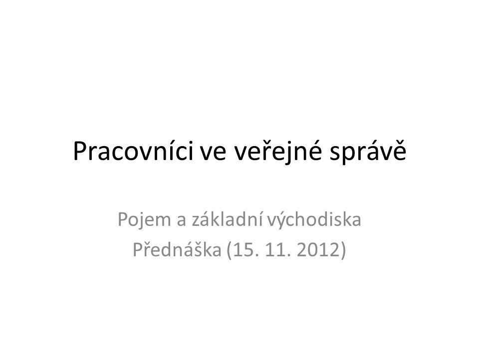 Pracovníci ve veřejné správě Pojem a základní východiska Přednáška (15. 11. 2012)