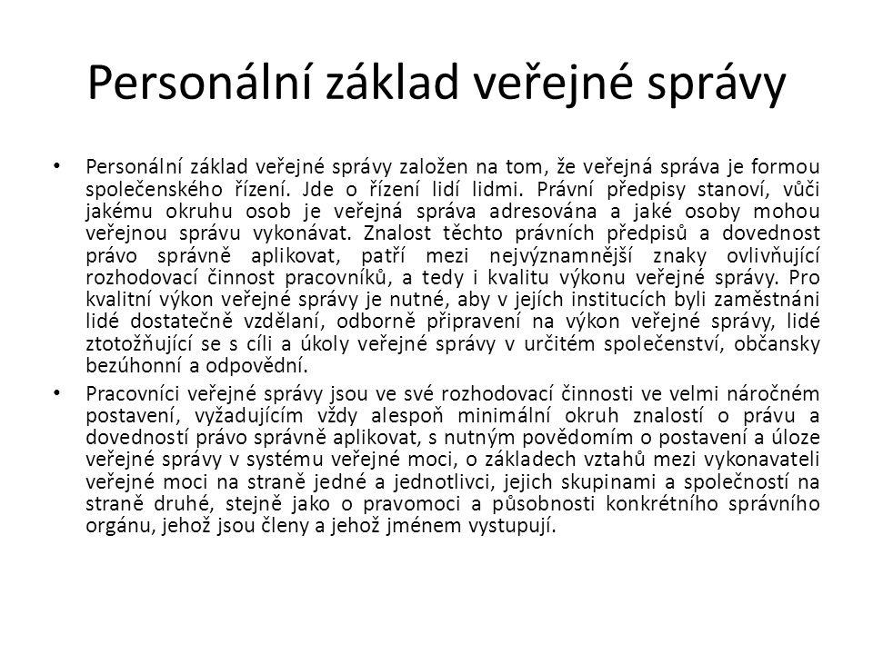 Personální základ veřejné správy Personální základ veřejné správy založen na tom, že veřejná správa je formou společenského řízení.