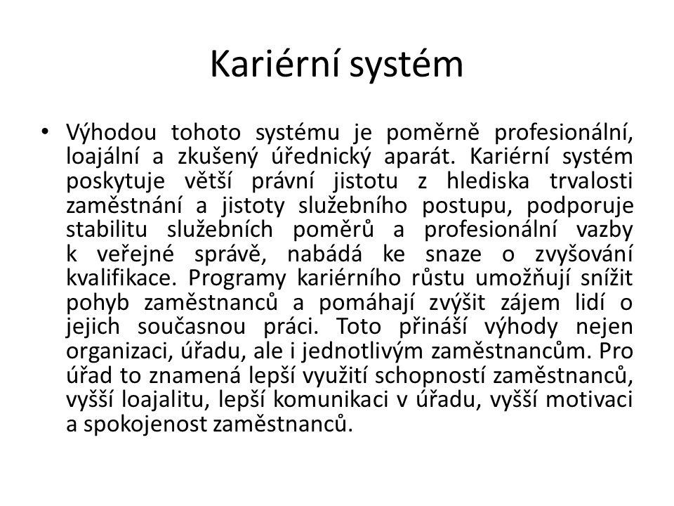 Kariérní systém Výhodou tohoto systému je poměrně profesionální, loajální a zkušený úřednický aparát.