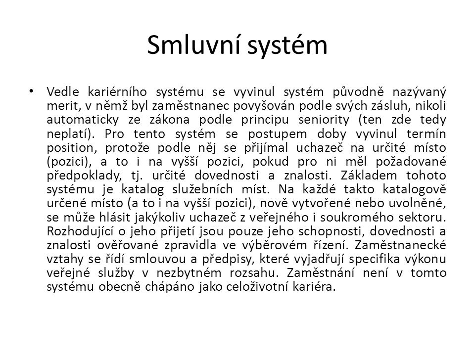 Smluvní systém Vedle kariérního systému se vyvinul systém původně nazývaný merit, v němž byl zaměstnanec povyšován podle svých zásluh, nikoli automaticky ze zákona podle principu seniority (ten zde tedy neplatí).