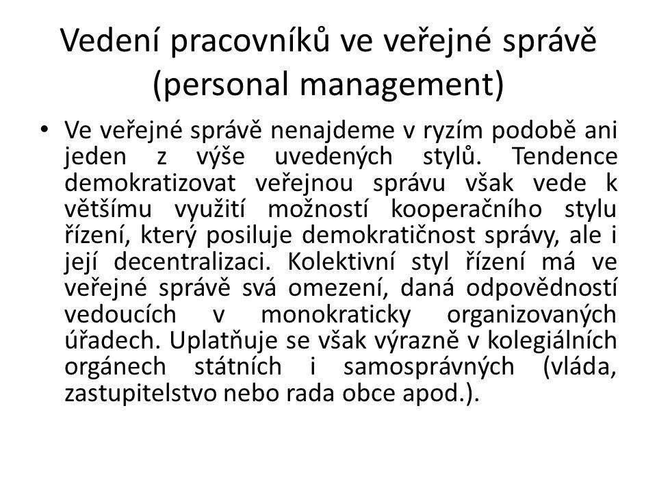 Vedení pracovníků ve veřejné správě (personal management) Ve veřejné správě nenajdeme v ryzím podobě ani jeden z výše uvedených stylů.