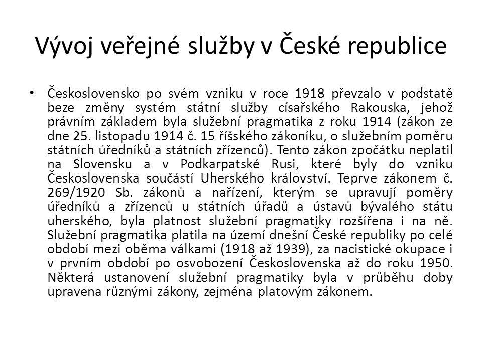 Vývoj veřejné služby v České republice Československo po svém vzniku v roce 1918 převzalo v podstatě beze změny systém státní služby císařského Rakouska, jehož právním základem byla služební pragmatika z roku 1914 (zákon ze dne 25.