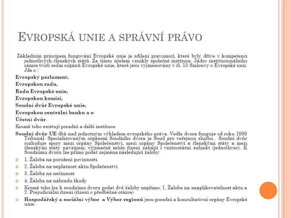 E VROPSKÁ UNIE A SPRÁVNÍ PRÁVO Základním principem fungování Evropské unie je sdílení pravomocí, které byly dříve v kompetenci jednotlivých členských