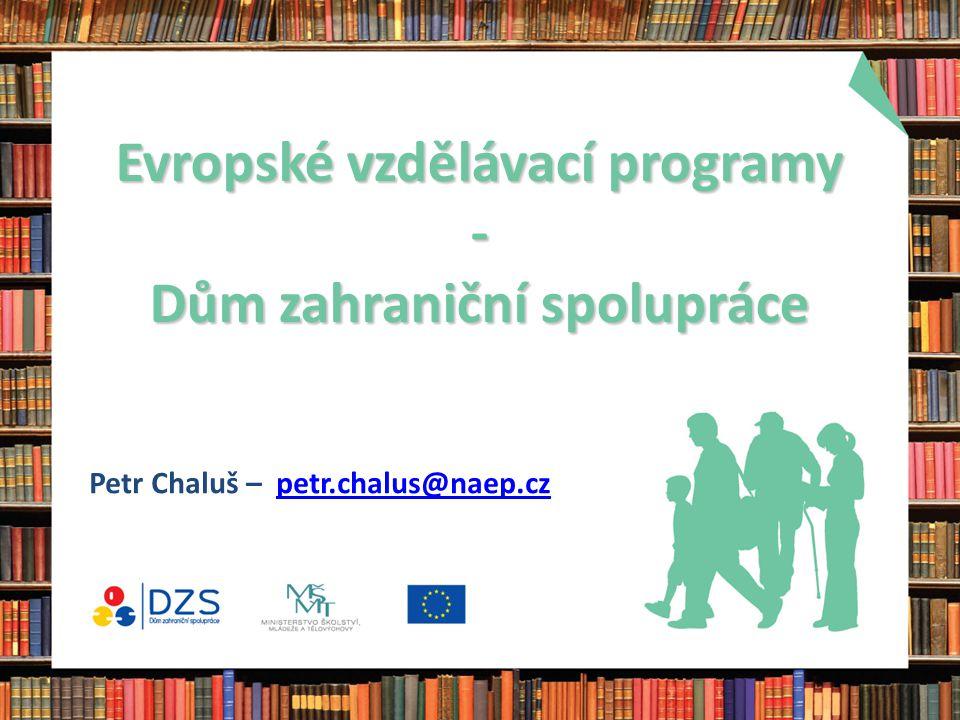 Evropské vzdělávací programy - Dům zahraniční spolupráce Petr Chaluš – petr.chalus@naep.czpetr.chalus@naep.cz