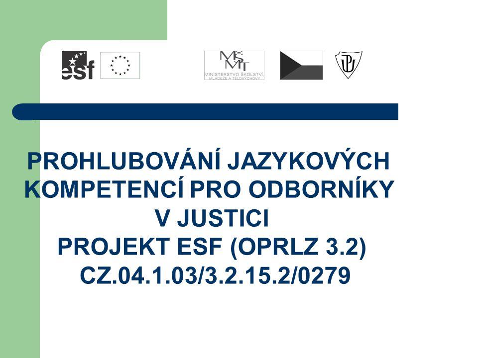 PROHLUBOVÁNÍ JAZYKOVÝCH KOMPETENCÍ PRO ODBORNÍKY V JUSTICI PROJEKT ESF (OPRLZ 3.2) CZ.04.1.03/3.2.15.2/0279