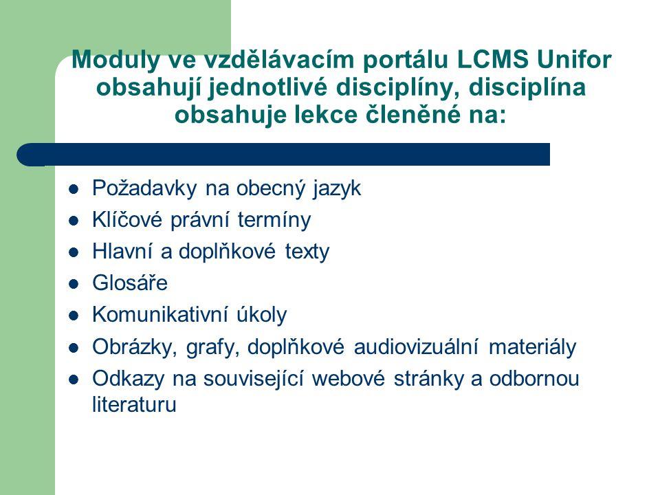 Moduly ve vzdělávacím portálu LCMS Unifor obsahují jednotlivé disciplíny, disciplína obsahuje lekce členěné na: Požadavky na obecný jazyk Klíčové právní termíny Hlavní a doplňkové texty Glosáře Komunikativní úkoly Obrázky, grafy, doplňkové audiovizuální materiály Odkazy na související webové stránky a odbornou literaturu