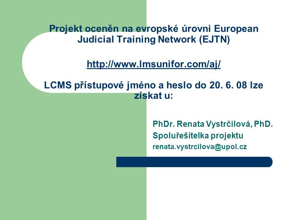 Projekt oceněn na evropské úrovni European Judicial Training Network (EJTN) http://www.lmsunifor.com/aj/ LCMS přístupové jméno a heslo do 20.