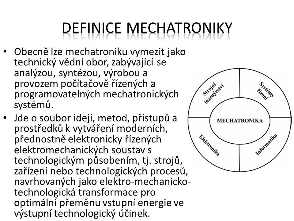 Obecně lze mechatroniku vymezit jako technický vědní obor, zabývající se analýzou, syntézou, výrobou a provozem počítačově řízených a programovatelnýc