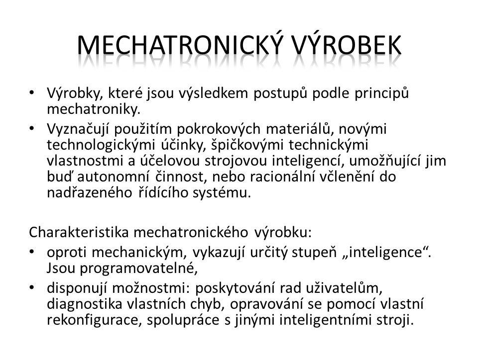Výrobky, které jsou výsledkem postupů podle principů mechatroniky. Vyznačují použitím pokrokových materiálů, novými technologickými účinky, špičkovými