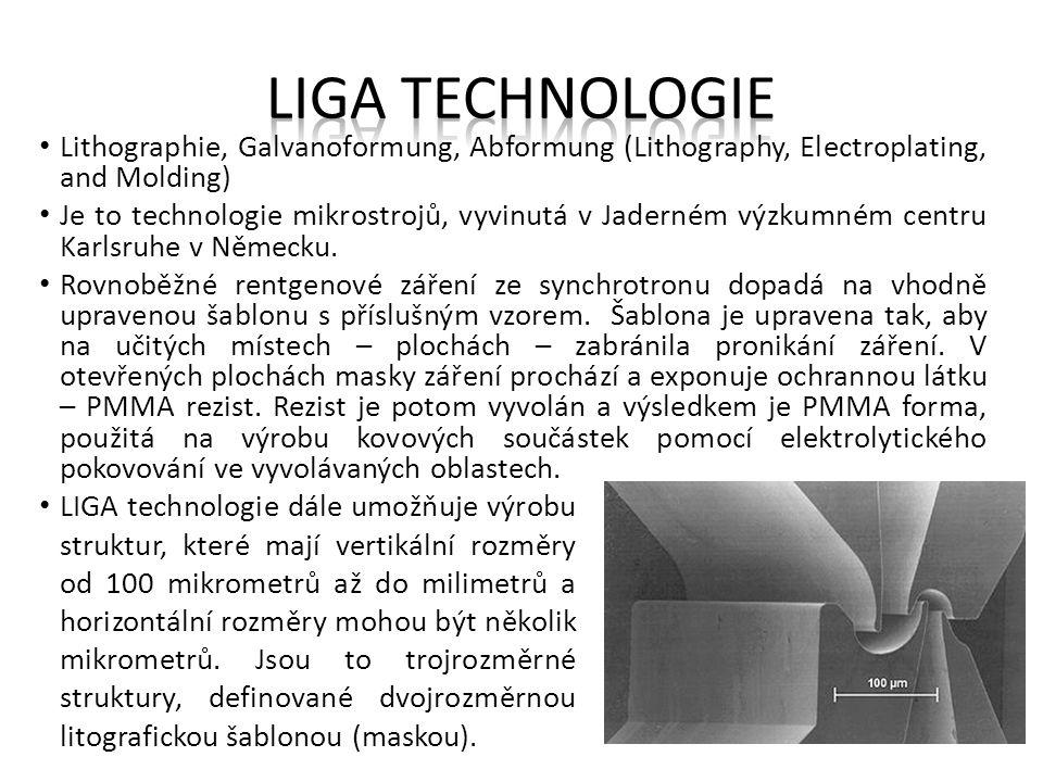 Lithographie, Galvanoformung, Abformung (Lithography, Electroplating, and Molding) Je to technologie mikrostrojů, vyvinutá v Jaderném výzkumném centru