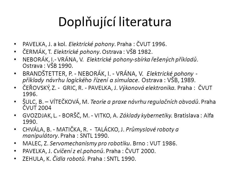 Doplňující literatura PAVELKA, J. a kol. Elektrické pohony. Praha : ČVUT 1996. ČERMÁK, T. Elektrické pohony. Ostrava : VŠB 1982. NEBORÁK, I.- VRÁNA, V