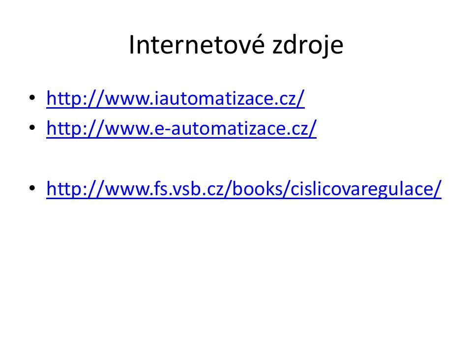 Internetové zdroje http://www.iautomatizace.cz/ http://www.e-automatizace.cz/ http://www.fs.vsb.cz/books/cislicovaregulace/