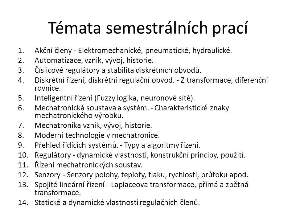 Témata semestrálních prací 1.Akční členy - Elektromechanické, pneumatické, hydraulické. 2.Automatizace, vznik, vývoj, historie. 3.Číslicové regulátory