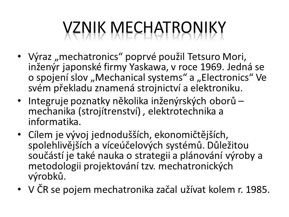 """Výraz """"mechatronics"""" poprvé použil Tetsuro Mori, inženýr japonské firmy Yaskawa, v roce 1969. Jedná se o spojení slov """"Mechanical systems"""" a """"Electron"""