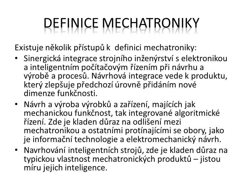 Existuje několik přístupů k definici mechatroniky: Sinergická integrace strojního inženýrství s elektronikou a inteligentním počítačovým řízením při n