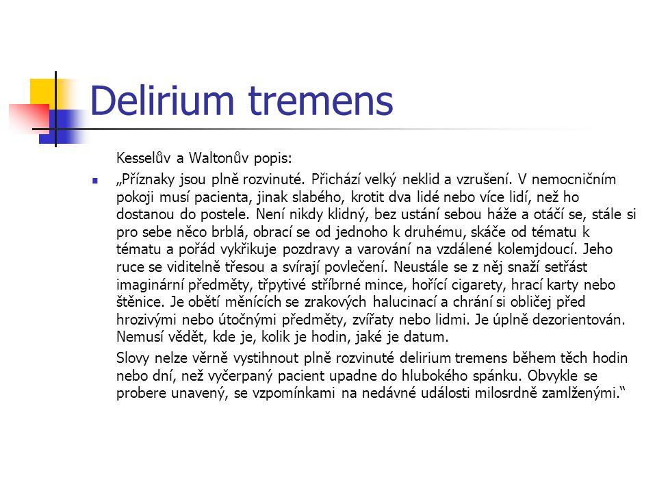 """Delirium tremens Kesselův a Waltonův popis: """"Příznaky jsou plně rozvinuté. Přichází velký neklid a vzrušení. V nemocničním pokoji musí pacienta, jinak"""