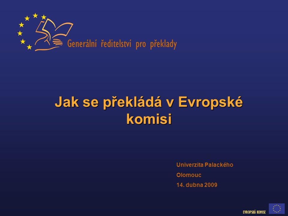 Generální ředitelství pro překlady EVROPSKÁ KOMISE Jak se překládá v Evropské komisi Univerzita Palackého Olomouc 14.