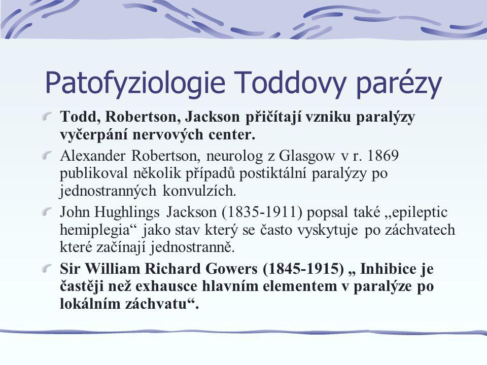 """Patofyziologie Toddovy parézy 1959 Meyer a Portnoy """"Fenomén Toddovy parézy je výsledkem přechodné neuronální anoxie. 1961 Efron """"Toddova paréza je výsledkem zvýšené inhibice než exhausce. 1975 Yarnell """"Lokální vazomotorické a/nebo metabolické změny které vedou k funkční lokální kortikální ischémii nebo AV skratům. 1998 Kimura et al."""