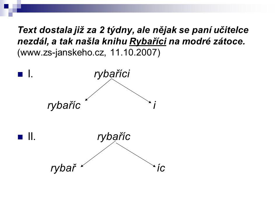 Text dostala již za 2 týdny, ale nějak se paní učitelce nezdál, a tak našla knihu Rybaříci na modré zátoce. (www.zs-janskeho.cz, 11.10.2007) I. rybaří
