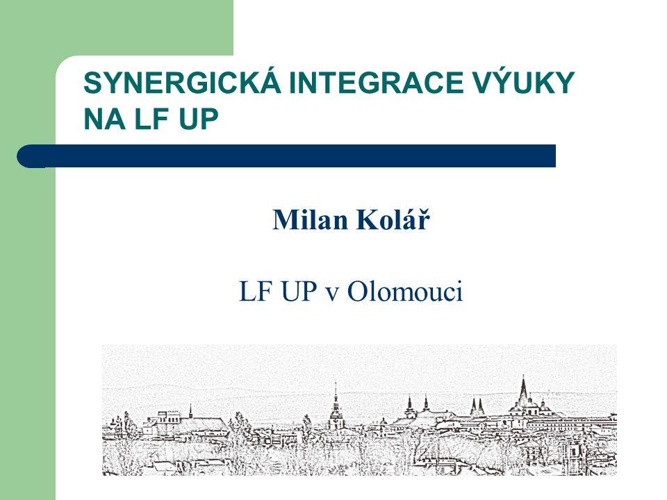 SYNERGICKÁ INTEGRACE VÝUKY NA LF UP Milan Kolář LF UP v Olomouci