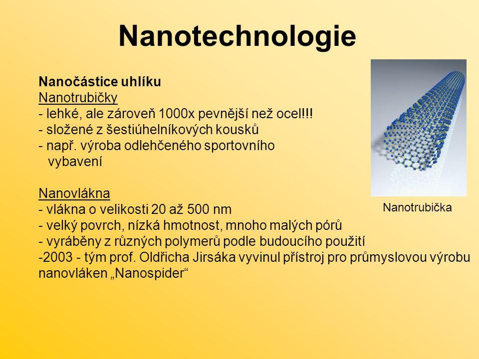 Nanotechnologie Nanočástice uhlíku Nanotrubičky - lehké, ale zároveň 1000x pevnější než ocel!!.
