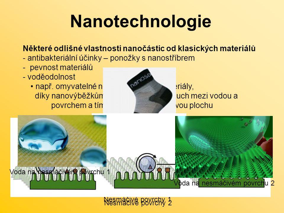 Nanotechnologie Některé odlišné vlastnosti nanočástic od klasických materiálů - antibakteriální účinky – ponožky s nanostříbrem - pevnost materiálů - voděodolnost např.