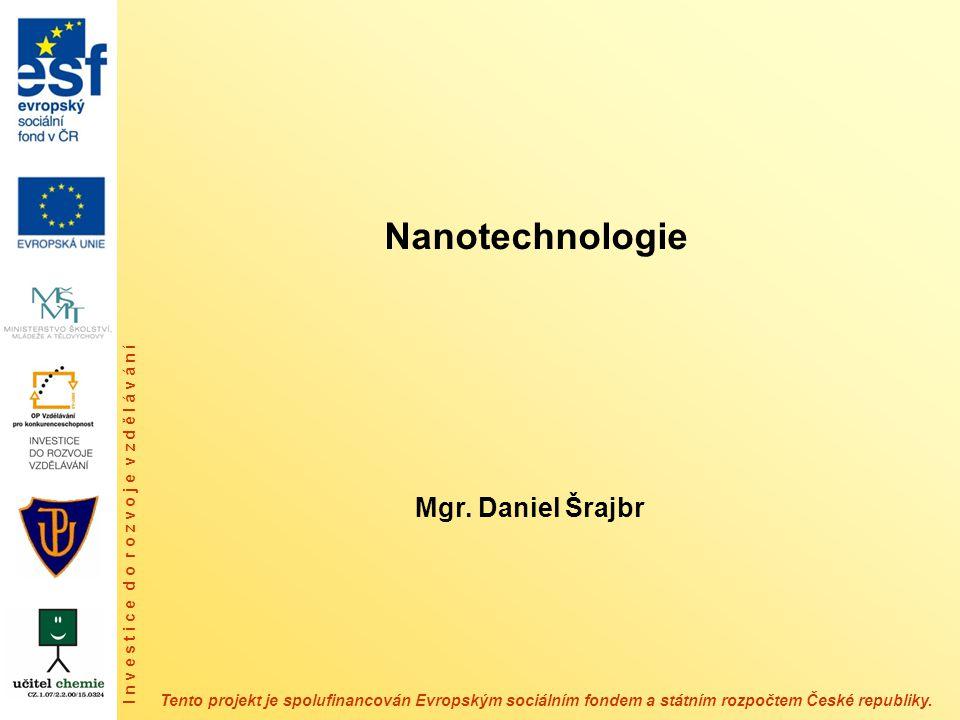 Nanotechnologie - v současnosti jedno z nejzajímavějších odvětví vědy - studium a využitím materiálů o velikosti částic od 1 do 100 nm (10 -9 – 10 -7 m) - materiály s částicemi na úrovni nanometrů mají výrazně odlišné vlastnosti od klasických materiálů - zasahují do současných oborů a dnešního průmyslu (např.