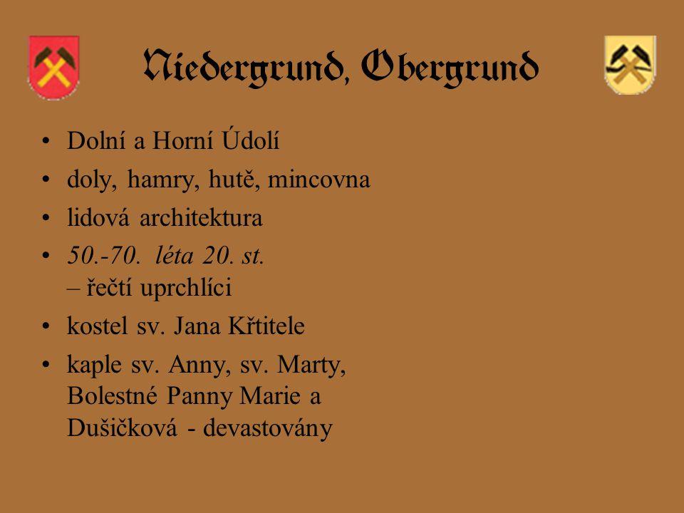 Niedergrund, Obergrund Dolní a Horní Údolí doly, hamry, hutě, mincovna lidová architektura 50.-70.