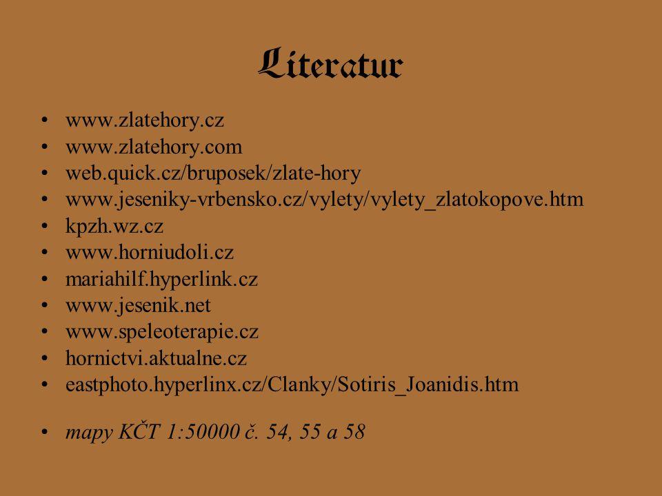 Literatur www.zlatehory.cz www.zlatehory.com web.quick.cz/bruposek/zlate-hory www.jeseniky-vrbensko.cz/vylety/vylety_zlatokopove.htm kpzh.wz.cz www.horniudoli.cz mariahilf.hyperlink.cz www.jesenik.net www.speleoterapie.cz hornictvi.aktualne.cz eastphoto.hyperlinx.cz/Clanky/Sotiris_Joanidis.htm mapy KČT 1:50000 č.