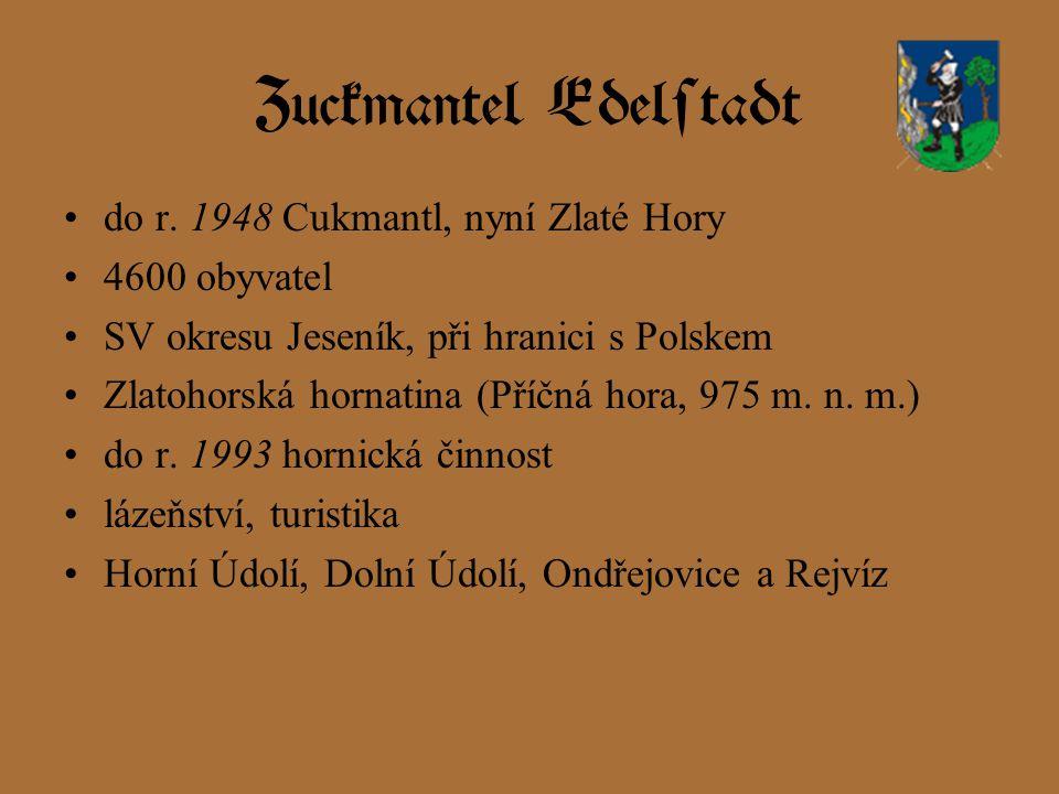 Zuckmantel Edelstadt do r. 1948 Cukmantl, nyní Zlaté Hory 4600 obyvatel SV okresu Jeseník, při hranici s Polskem Zlatohorská hornatina (Příčná hora, 9