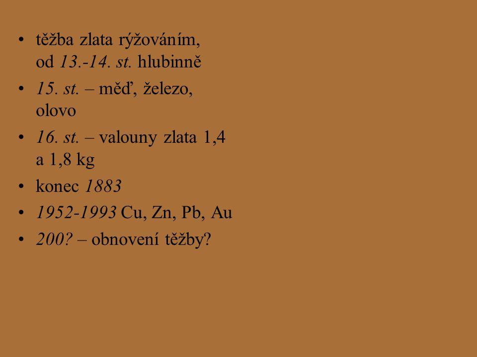 těžba zlata rýžováním, od 13.-14. st. hlubinně 15. st. – měď, železo, olovo 16. st. – valouny zlata 1,4 a 1,8 kg konec 1883 1952-1993 Cu, Zn, Pb, Au 2