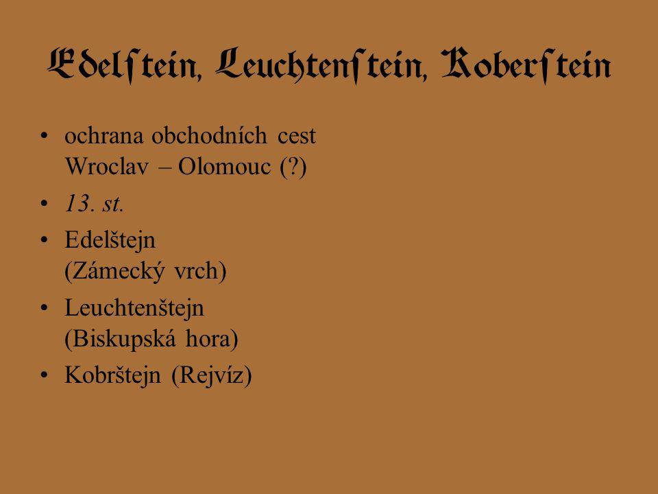 Edelstein, Leuchtenstein, Koberstein ochrana obchodních cest Wroclav – Olomouc (?) 13. st. Edelštejn (Zámecký vrch) Leuchtenštejn (Biskupská hora) Kob