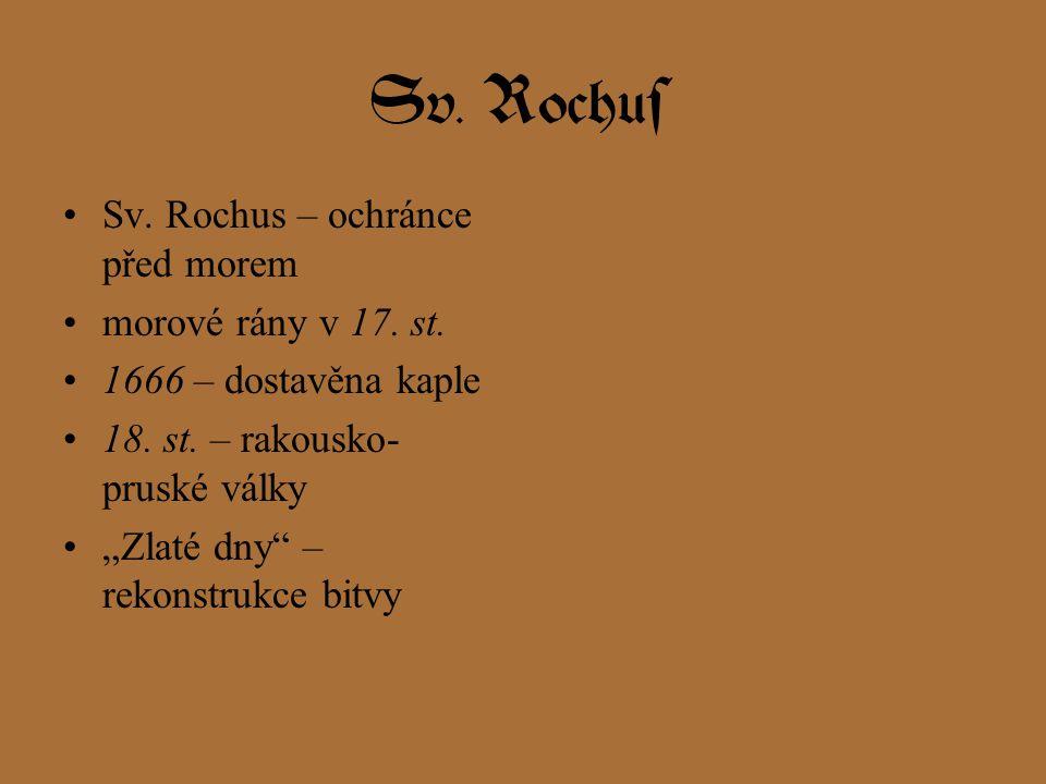 """Sv. Rochus Sv. Rochus – ochránce před morem morové rány v 17. st. 1666 – dostavěna kaple 18. st. – rakousko- pruské války """"Zlaté dny"""" – rekonstrukce b"""