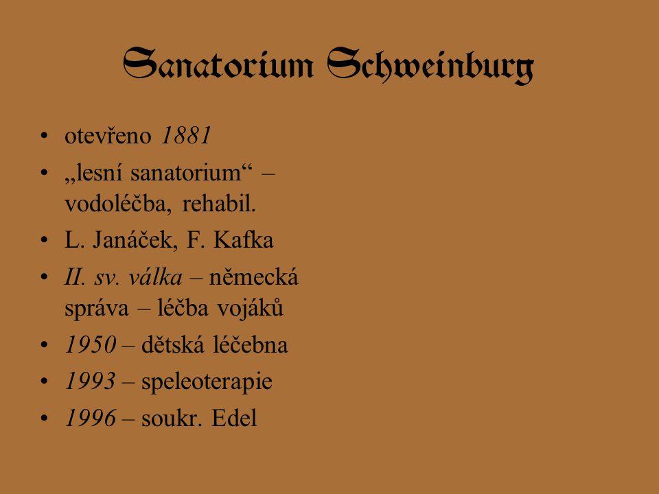 """Sanatorium Schweinburg otevřeno 1881 """"lesní sanatorium"""" – vodoléčba, rehabil. L. Janáček, F. Kafka II. sv. válka – německá správa – léčba vojáků 1950"""
