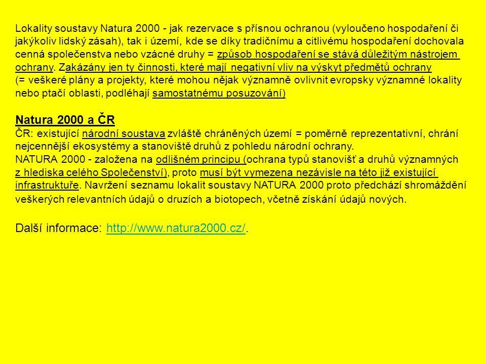 Lokality soustavy Natura 2000 - jak rezervace s přísnou ochranou (vyloučeno hospodaření či jakýkoliv lidský zásah), tak i území, kde se díky tradičním