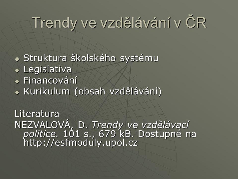 Trendy ve vzdělávání v ČR  Struktura školského systému  Legislativa  Financování  Kurikulum (obsah vzdělávání) Literatura NEZVALOVÁ, D.