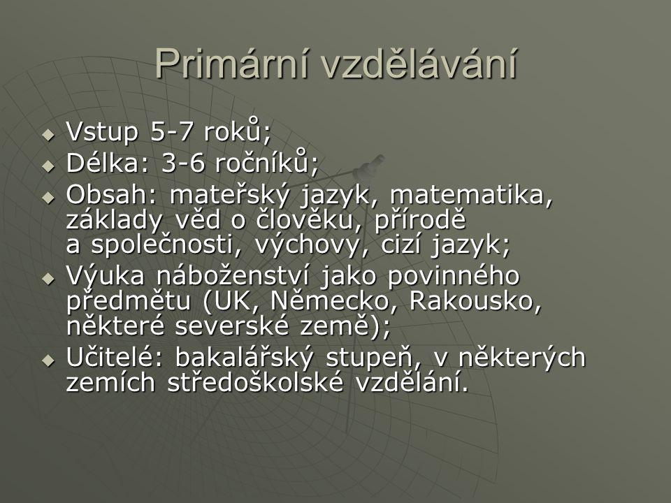 Primární vzdělávání  Vstup 5-7 roků;  Délka: 3-6 ročníků;  Obsah: mateřský jazyk, matematika, základy věd o člověku, přírodě a společnosti, výchovy, cizí jazyk;  Výuka náboženství jako povinného předmětu (UK, Německo, Rakousko, některé severské země);  Učitelé: bakalářský stupeň, v některých zemích středoškolské vzdělání.