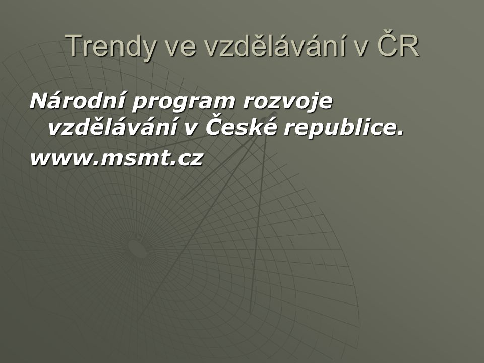 Trendy ve vzdělávání v ČR Národní program rozvoje vzdělávání v České republice. www.msmt.cz