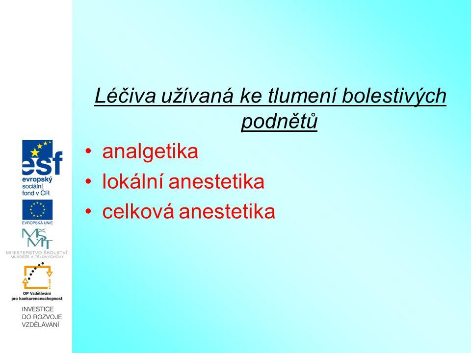 Léčiva užívaná ke tlumení bolestivých podnětů analgetika lokální anestetika celková anestetika