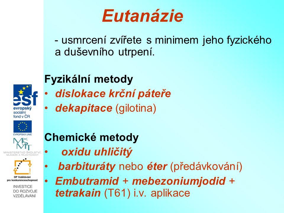 Eutanázie - usmrcení zvířete s minimem jeho fyzického a duševního utrpení. Fyzikální metody dislokace krční páteře dekapitace (gilotina) Chemické meto