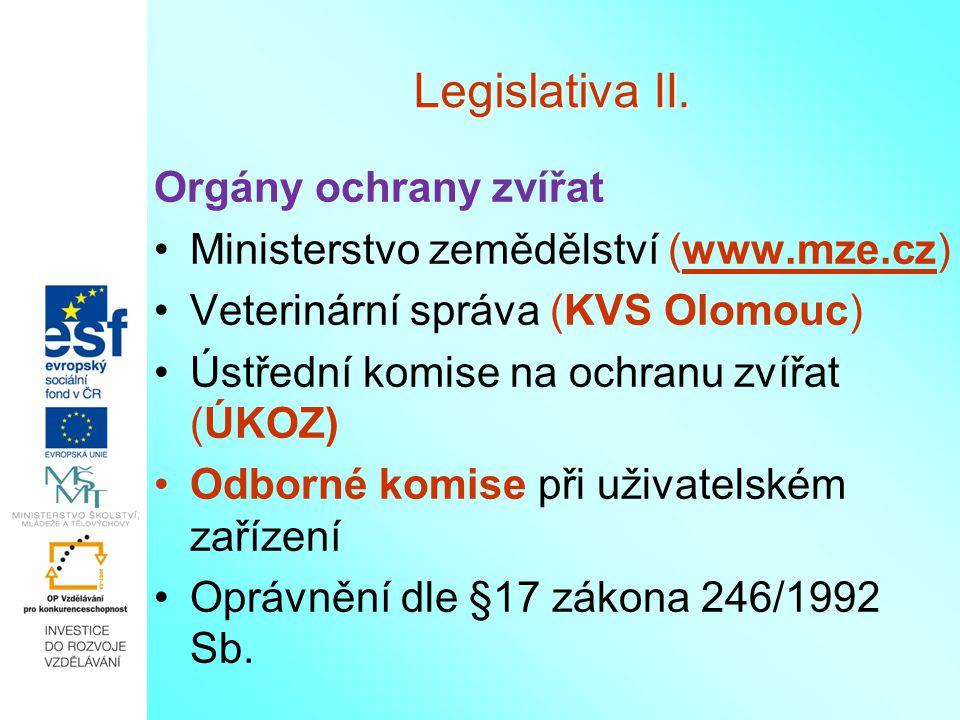 Legislativa II. Orgány ochrany zvířat Ministerstvo zemědělství (www.mze.cz)www.mze.cz Veterinární správa (KVS Olomouc) Ústřední komise na ochranu zvíř