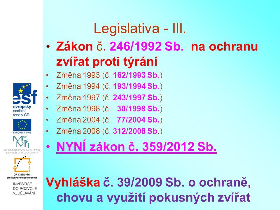 Legislativa - III. Zákon č. 246/1992 Sb. na ochranu zvířat proti týrání Změna 1993 (č. 162/1993 Sb.) Změna 1994 (č. 193/1994 Sb.) Změna 1997 (č. 243/1