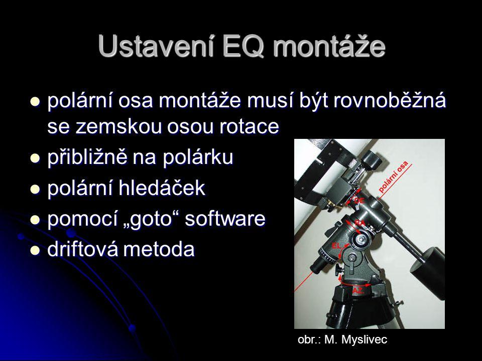 Ustavení EQ montáže polární osa montáže musí být rovnoběžná se zemskou osou rotace polární osa montáže musí být rovnoběžná se zemskou osou rotace přib