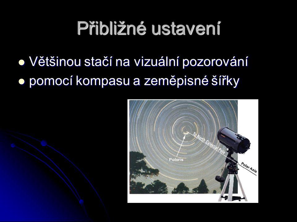 Přibližné ustavení Většinou stačí na vizuální pozorování Většinou stačí na vizuální pozorování pomocí kompasu a zeměpisné šířky pomocí kompasu a zeměp