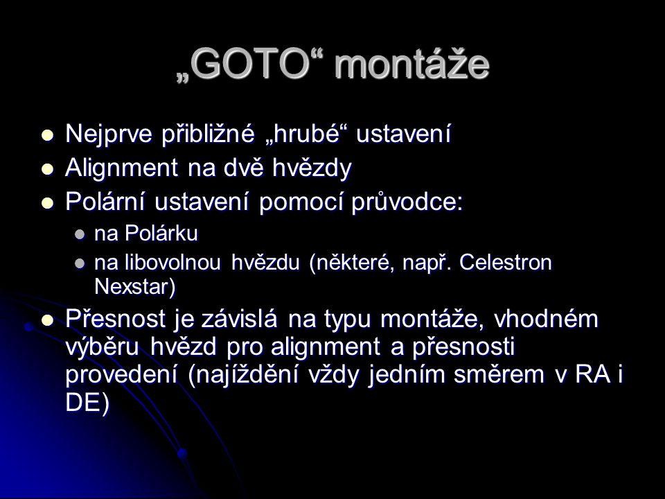 """""""GOTO"""" montáže Nejprve přibližné """"hrubé"""" ustavení Nejprve přibližné """"hrubé"""" ustavení Alignment na dvě hvězdy Alignment na dvě hvězdy Polární ustavení"""