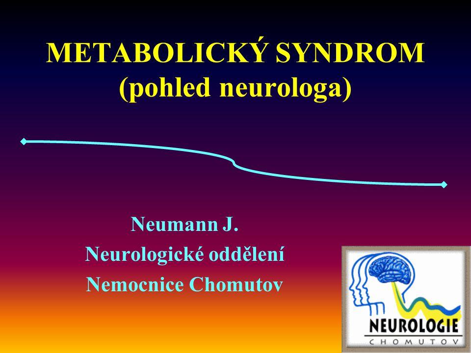 METABOLICKÝ SYNDROM (pohled neurologa) Neumann J. Neurologické oddělení Nemocnice Chomutov