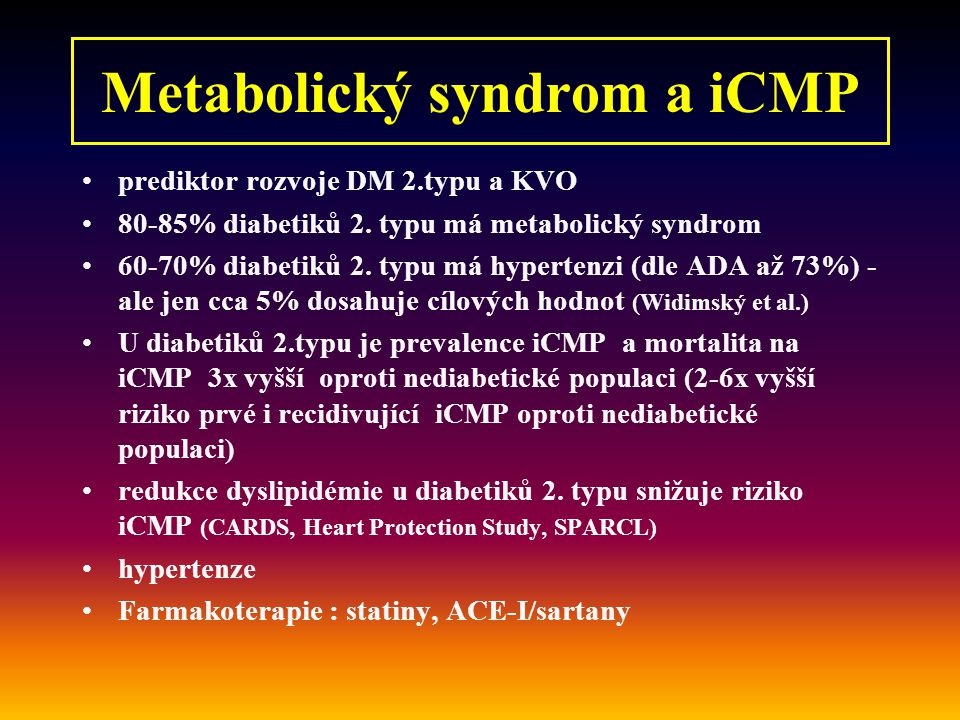 prediktor rozvoje DM 2.typu a KVO 80-85% diabetiků 2. typu má metabolický syndrom 60-70% diabetiků 2. typu má hypertenzi (dle ADA až 73%) - ale jen cc