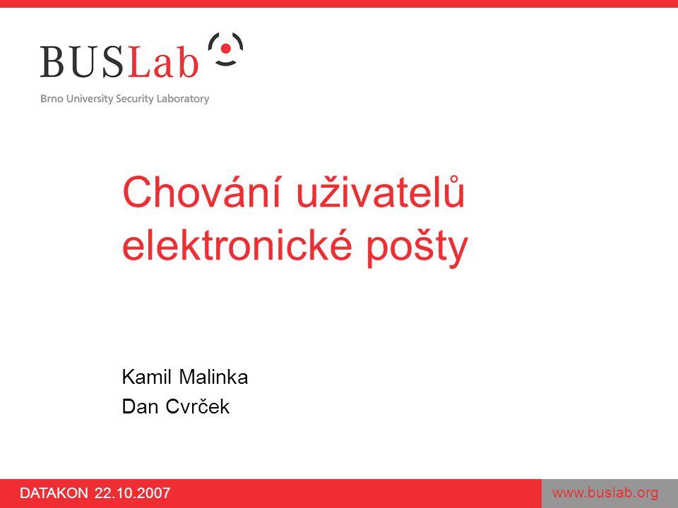 www.buslab.org DATAKON 22.10.2007 Chování uživatelů elektronické pošty Kamil Malinka Dan Cvrček