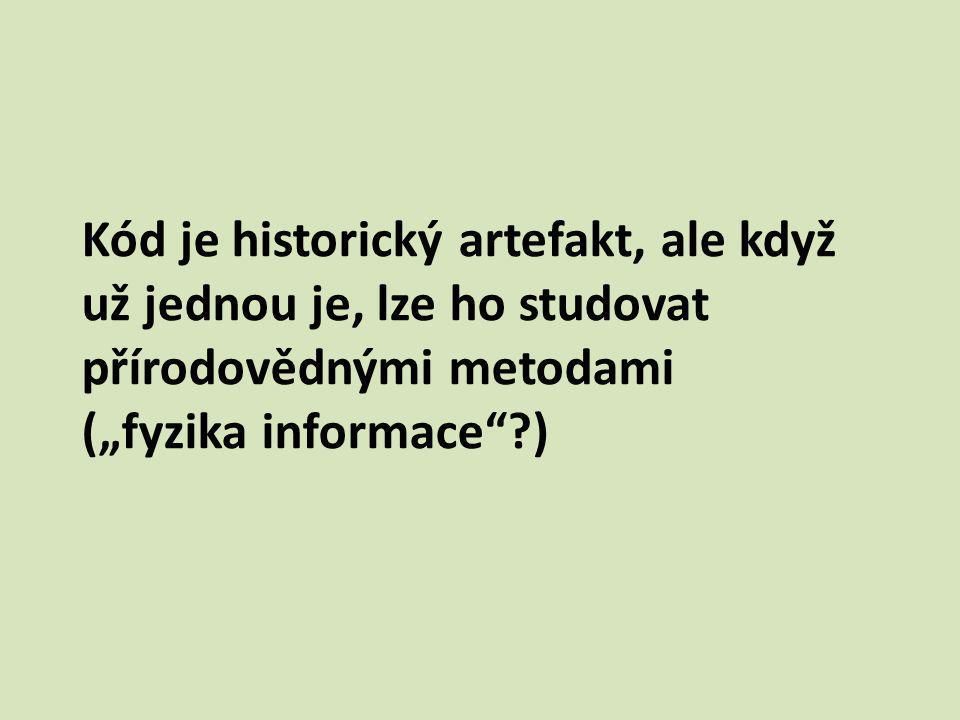 """Kód je historický artefakt, ale když už jednou je, lze ho studovat přírodovědnými metodami (""""fyzika informace )"""