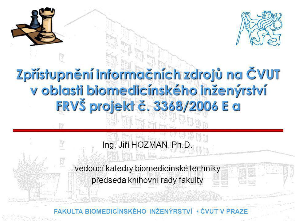 FAKULTA BIOMEDICÍNSKÉHO INŽENÝRSTVÍ ČVUT V PRAZE Zpřístupnění informačních zdrojů na ČVUT v oblasti biomedicínského inženýrství FRVŠ projekt č.